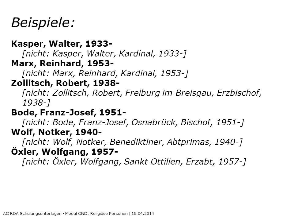 Beispiele: Kasper, Walter, 1933- [nicht: Kasper, Walter, Kardinal, 1933-] Marx, Reinhard, 1953- [nicht: Marx, Reinhard, Kardinal, 1953-]